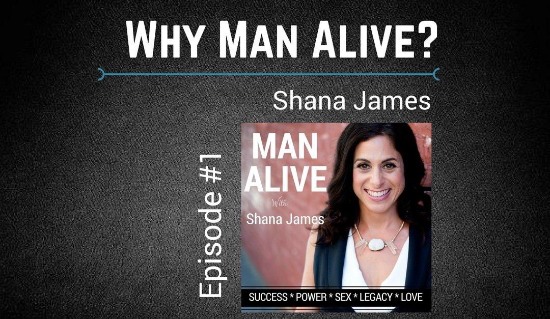 Man Alive with Shana James