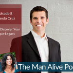 Episode 8: Armando Cruz: How to Discover Your Unique Legacy