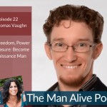 Become a Renaissance Man for More Freedom, Power and Pleasure in Your Life – Dale Thomas Vaughn