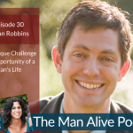 Episode 30:  The Unique Challenge and Opportunity of a Man's Life
